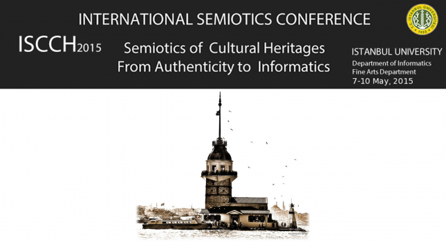 CFP: Semiotics of Cultural Heritages, From Authenticity to Informatics -7-10 May 2015 – Istanbul University